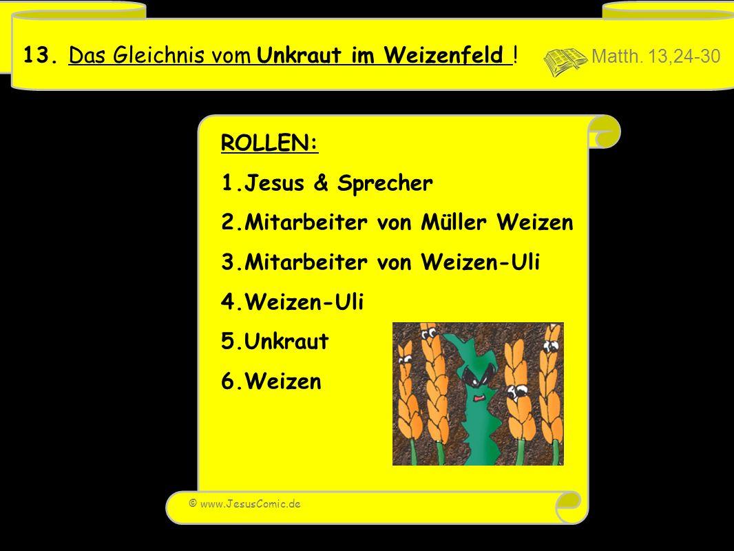 ROLLEN: 1.Jesus & Sprecher 2.Mitarbeiter von Müller Weizen 3.Mitarbeiter von Weizen-Uli 4.Weizen-Uli 5.Unkraut 6.Weizen 13.