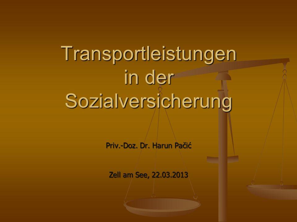Transportleistungen in der Sozialversicherung Priv.-Doz. Dr. Harun Pačić Zell am See, 22.03.2013