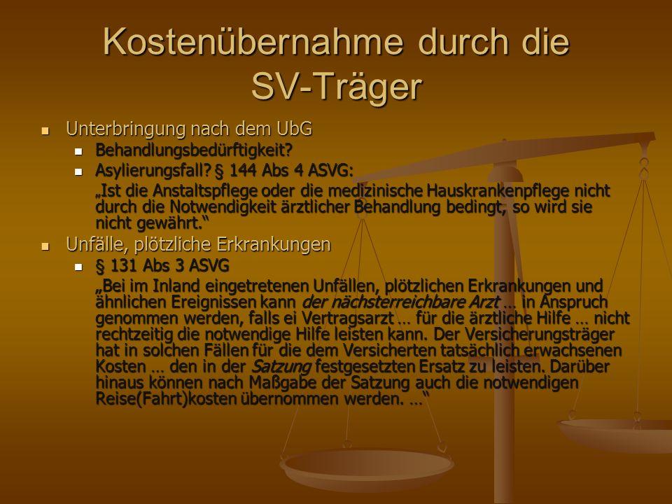 Kostenübernahme durch die SV-Träger Unterbringung nach dem UbG Unterbringung nach dem UbG Behandlungsbedürftigkeit? Behandlungsbedürftigkeit? Asylieru