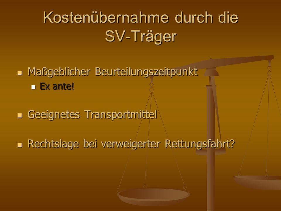 Kostenübernahme durch die SV-Träger Maßgeblicher Beurteilungszeitpunkt Maßgeblicher Beurteilungszeitpunkt Ex ante! Ex ante! Geeignetes Transportmittel