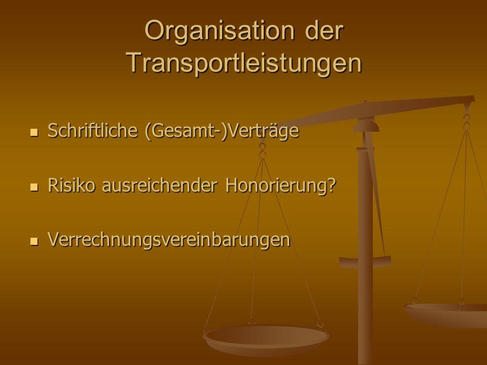 Organisation der Transportleistungen Schriftliche (Gesamt-)Verträge Schriftliche (Gesamt-)Verträge Risiko ausreichender Honorierung? Risiko ausreichen