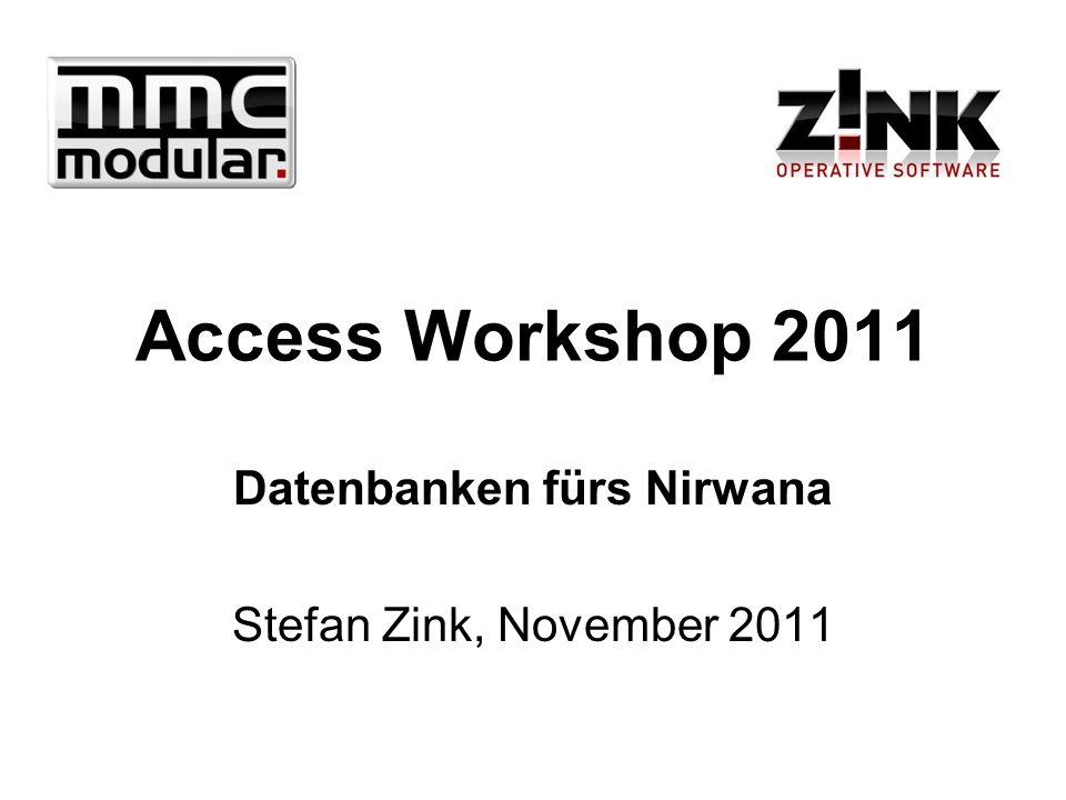 Access Workshop 2011 Datenbanken fürs Nirwana Stefan Zink, November 2011