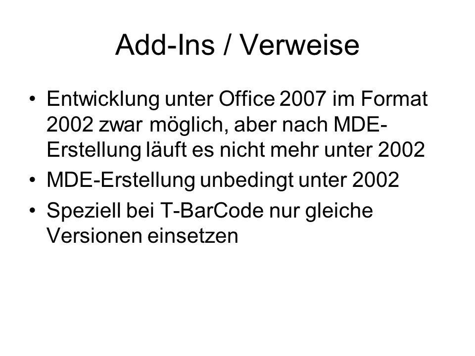 Add-Ins / Verweise Entwicklung unter Office 2007 im Format 2002 zwar möglich, aber nach MDE- Erstellung läuft es nicht mehr unter 2002 MDE-Erstellung