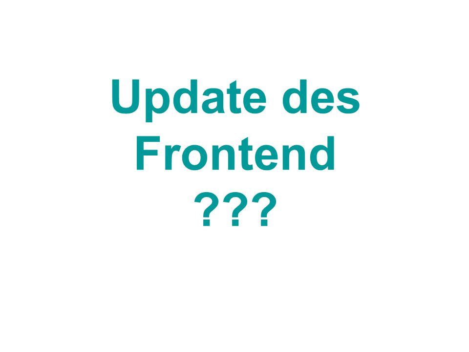Update des Frontend ???
