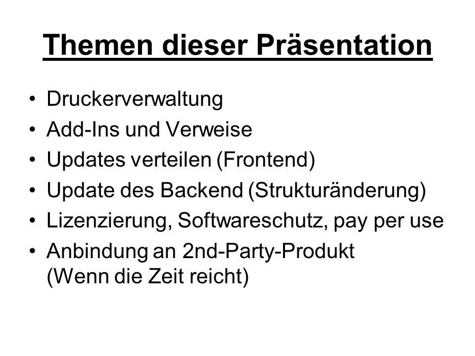 Themen dieser Präsentation Druckerverwaltung Add-Ins und Verweise Updates verteilen (Frontend) Update des Backend (Strukturänderung) Lizenzierung, Sof