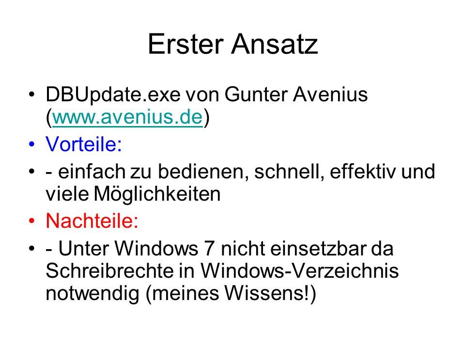 Erster Ansatz DBUpdate.exe von Gunter Avenius (www.avenius.de)www.avenius.de Vorteile: - einfach zu bedienen, schnell, effektiv und viele Möglichkeite
