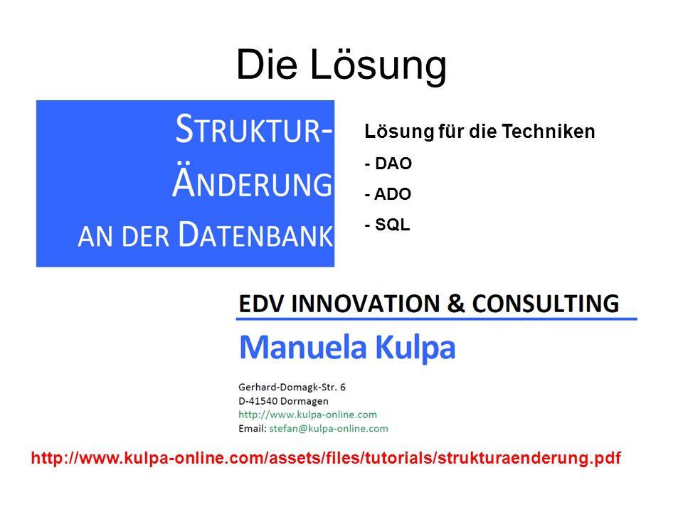 Die Lösung Lösung für die Techniken - DAO - ADO - SQL http://www.kulpa-online.com/assets/files/tutorials/strukturaenderung.pdf