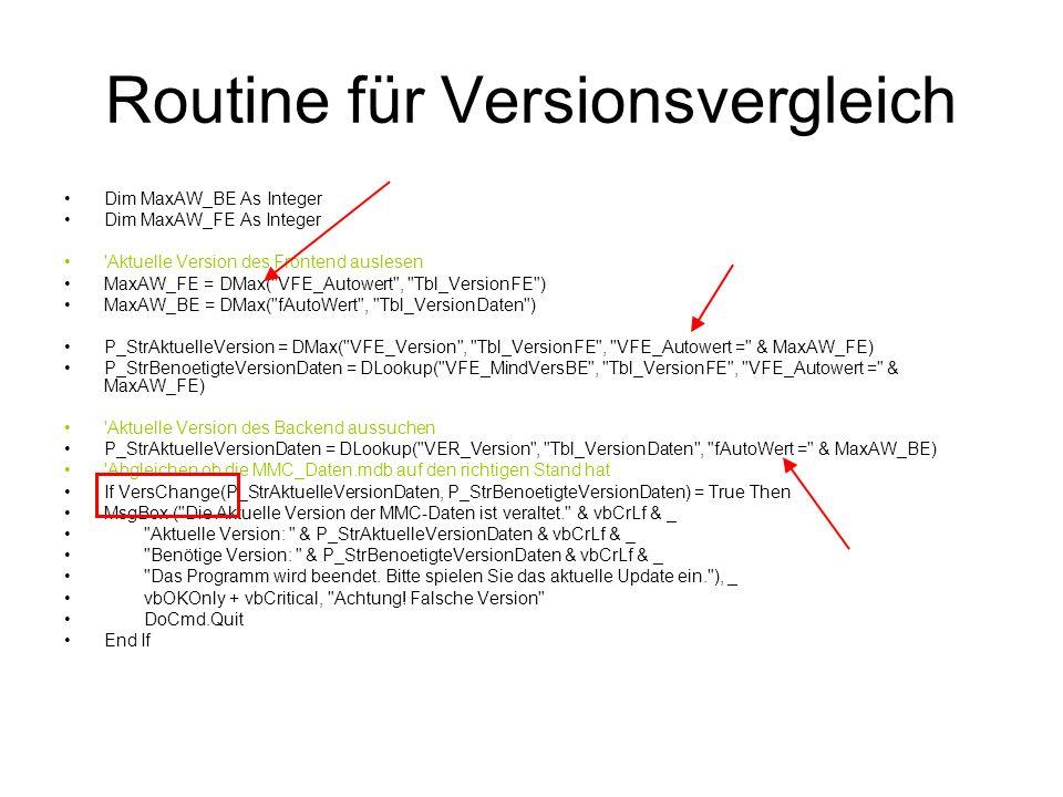 Routine für Versionsvergleich Dim MaxAW_BE As Integer Dim MaxAW_FE As Integer 'Aktuelle Version des Frontend auslesen MaxAW_FE = DMax(