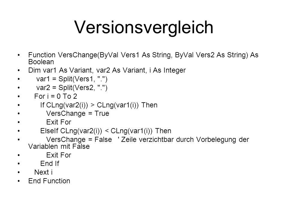 Versionsvergleich Function VersChange(ByVal Vers1 As String, ByVal Vers2 As String) As Boolean Dim var1 As Variant, var2 As Variant, i As Integer var1
