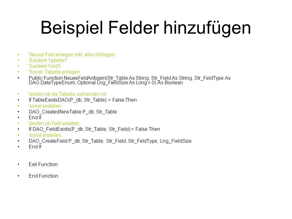 Beispiel Felder hinzufügen 'Neues Feld anlegen inkl. aller Abfragen: 'Existiert Tabelle? 'Existiert Feld? 'Sonst: Tabelle anlegen Public Function Neue