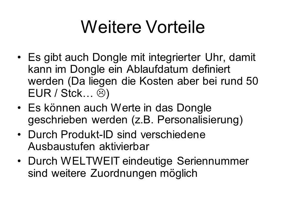 Weitere Vorteile Es gibt auch Dongle mit integrierter Uhr, damit kann im Dongle ein Ablaufdatum definiert werden (Da liegen die Kosten aber bei rund 5