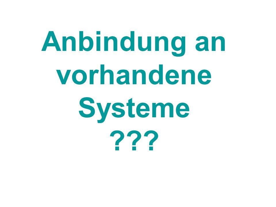 Anbindung an vorhandene Systeme ???