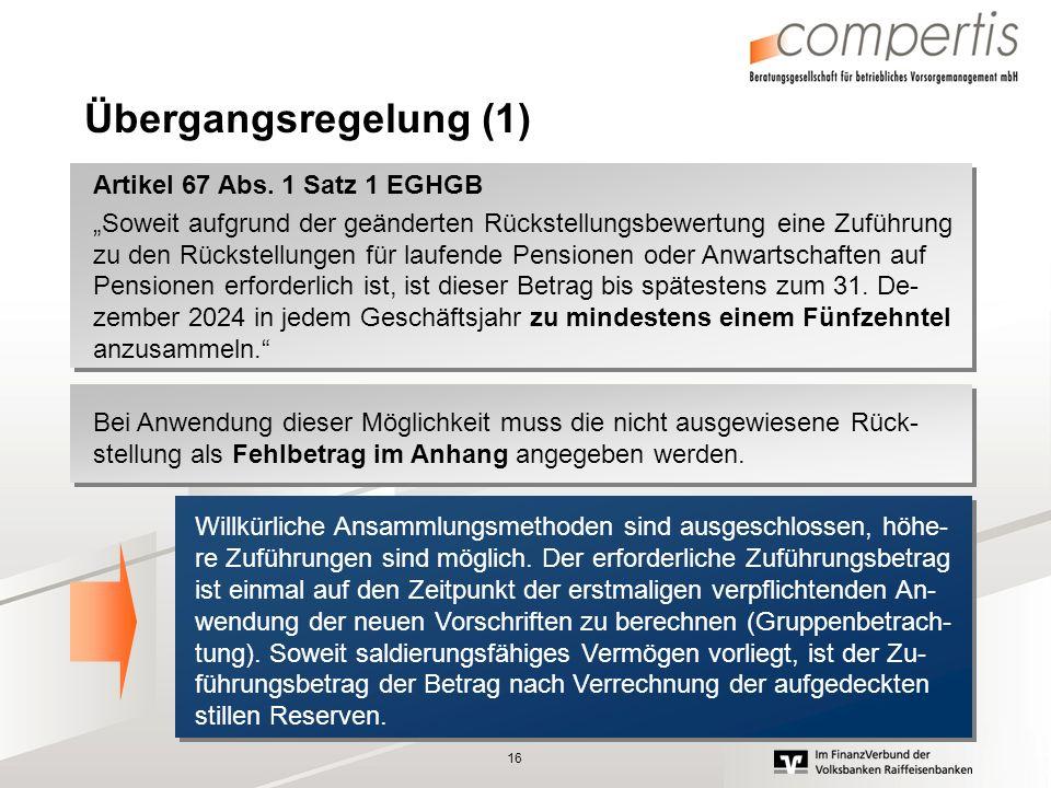 16 Übergangsregelung (1) Artikel 67 Abs. 1 Satz 1 EGHGB Soweit aufgrund der geänderten Rückstellungsbewertung eine Zuführung zu den Rückstellungen für
