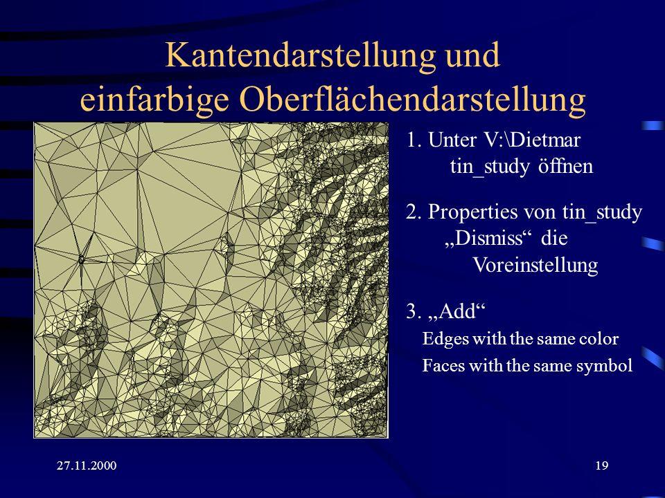 27.11.200019 Kantendarstellung und einfarbige Oberflächendarstellung 1. Unter V:\Dietmar tin_study öffnen 2. Properties von tin_study Dismiss die Vore