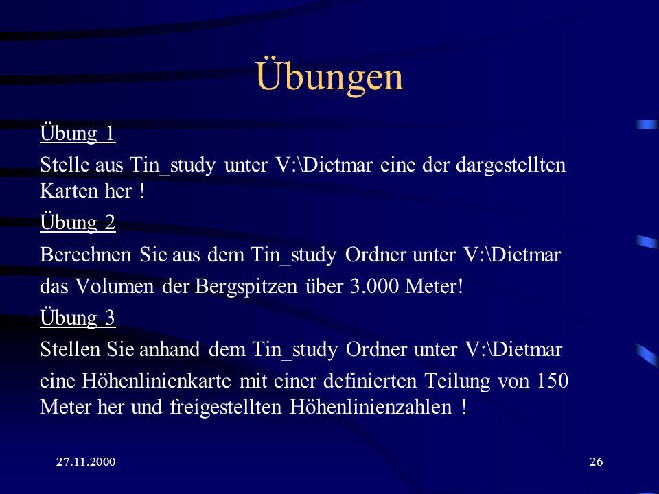 27.11.200026 Übungen Übung 1 Stelle aus Tin_study unter V:\Dietmar eine der dargestellten Karten her ! Übung 2 Berechnen Sie aus dem Tin_study Ordner