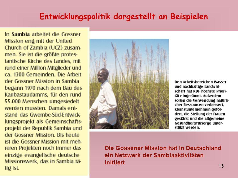 13 Entwicklungspolitik dargestellt an Beispielen Die Gossener Mission hat in Deutschland ein Netzwerk der Sambiaaktivitäten initiiert