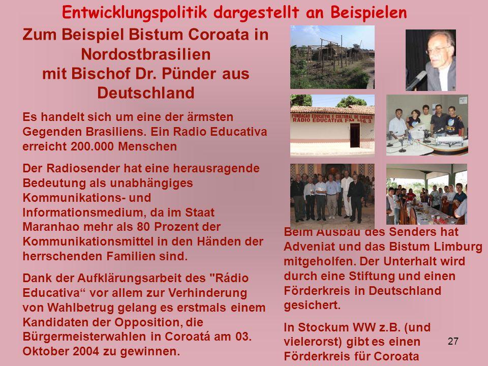 27 Entwicklungspolitik dargestellt an Beispielen Zum Beispiel Bistum Coroata in Nordostbrasilien mit Bischof Dr. Pünder aus Deutschland Es handelt sic