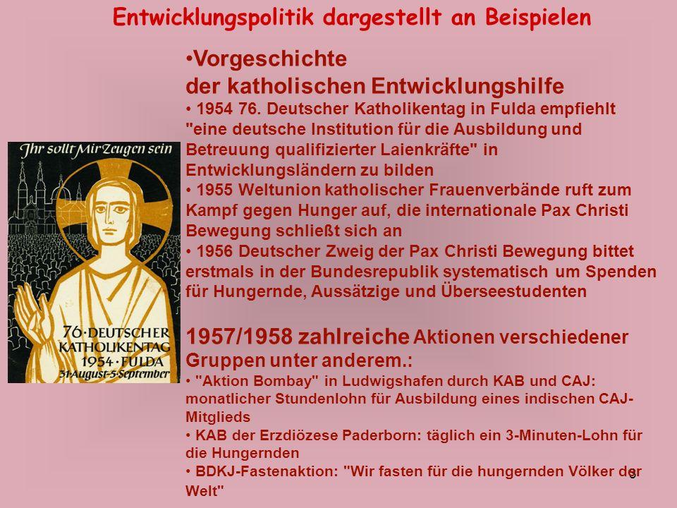 3 Entwicklungspolitik dargestellt an Beispielen Vorgeschichte der katholischen Entwicklungshilfe 1954 76. Deutscher Katholikentag in Fulda empfiehlt