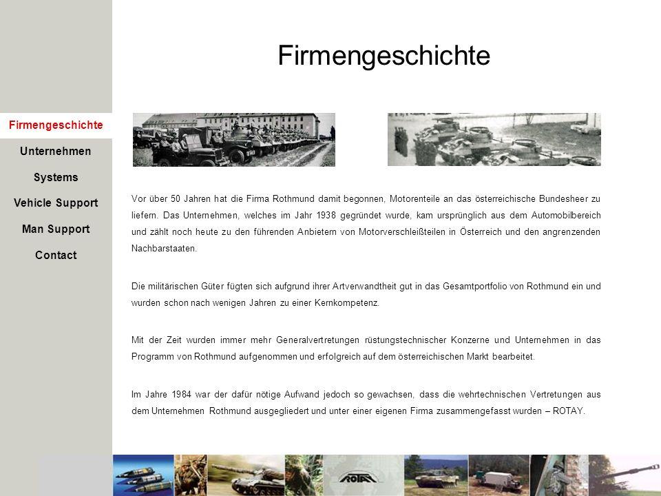 Firmengeschichte Vor über 50 Jahren hat die Firma Rothmund damit begonnen, Motorenteile an das österreichische Bundesheer zu liefern. Das Unternehmen,