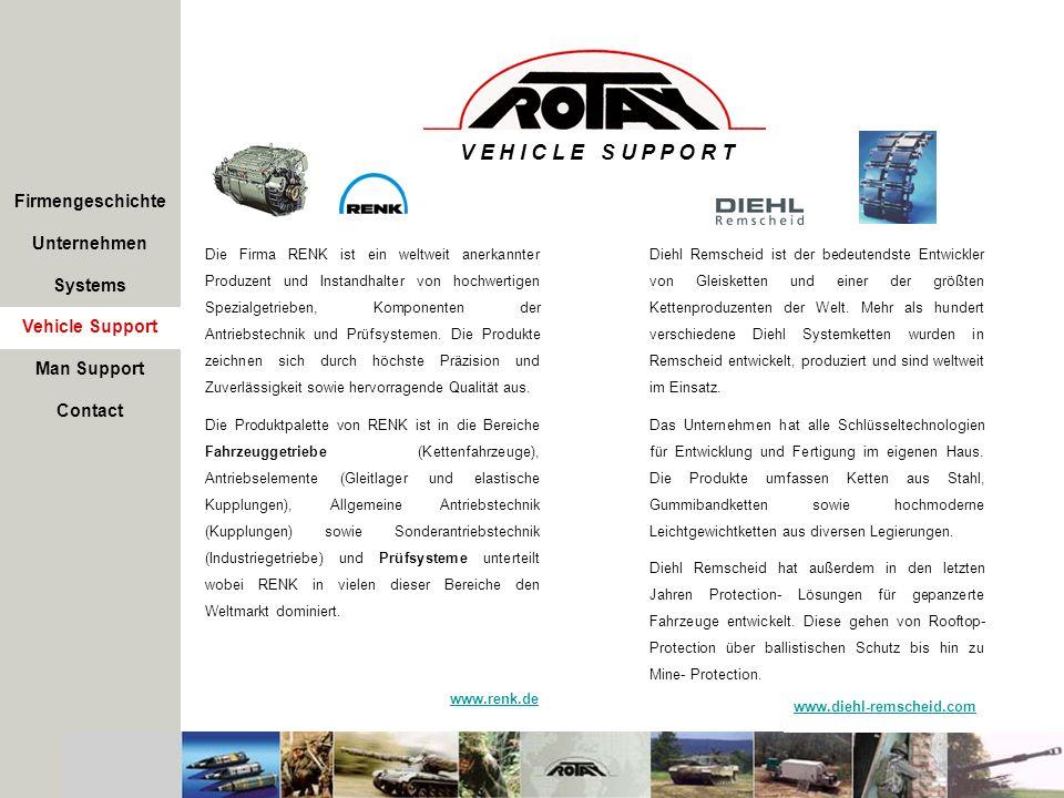 Firmengeschichte Unternehmen Systems Vehicle Support V E H I C L E S U P P O R T Das Unternehmen ist Europas größte zivile Reparatur- und Wartungsfirma für militärisches Großgerät (Rad- und Kettenfahrzeuge) und dessen Komponenten.