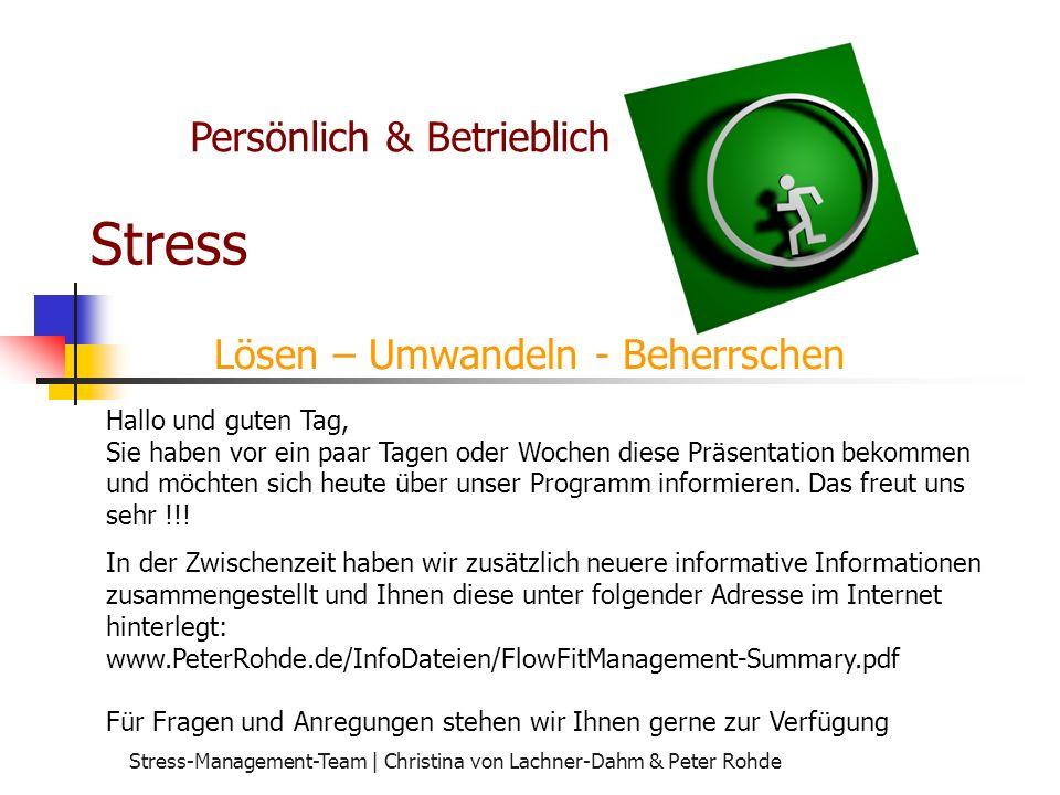 Stress-Management-Team   Christina von Lachner-Dahm & Peter Rohde Stress-Management Stress ist ein natürliches Phänomen, ohne das leben nicht möglich ist.