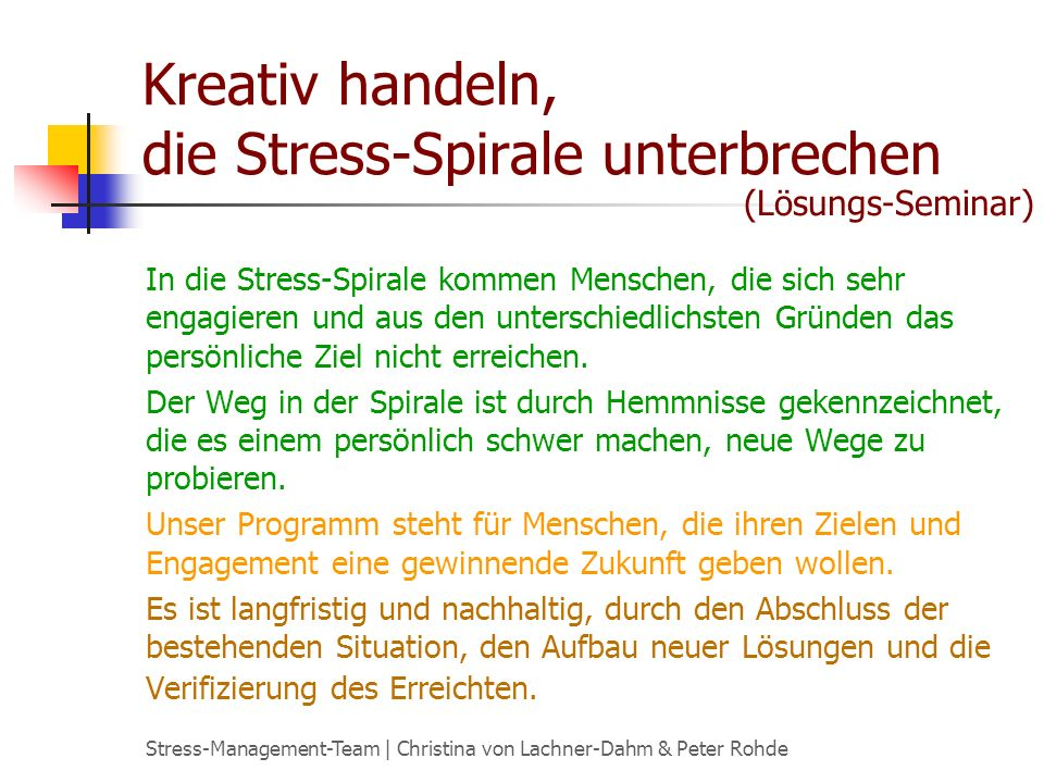 Stress-Management-Team | Christina von Lachner-Dahm & Peter Rohde Kreativ handeln, die Stress-Spirale unterbrechen In die Stress-Spirale kommen Menschen, die sich sehr engagieren und aus den unterschiedlichsten Gründen das persönliche Ziel nicht erreichen.