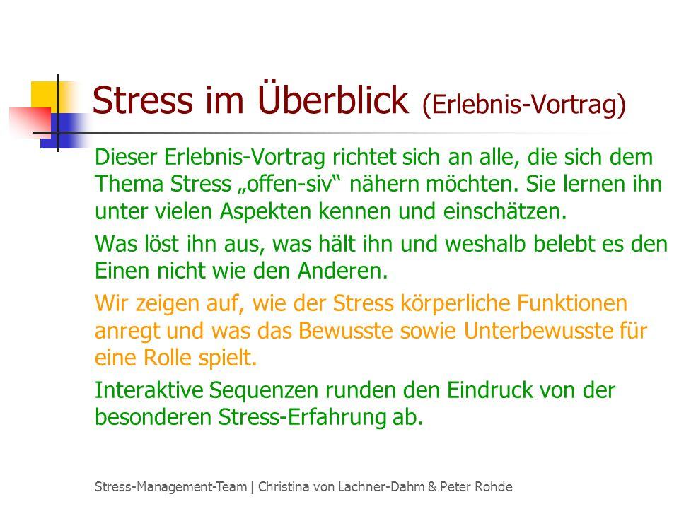 Stress-Management-Team | Christina von Lachner-Dahm & Peter Rohde Stress im Überblick (Erlebnis-Vortrag) Dieser Erlebnis-Vortrag richtet sich an alle, die sich dem Thema Stress offen-siv nähern möchten.