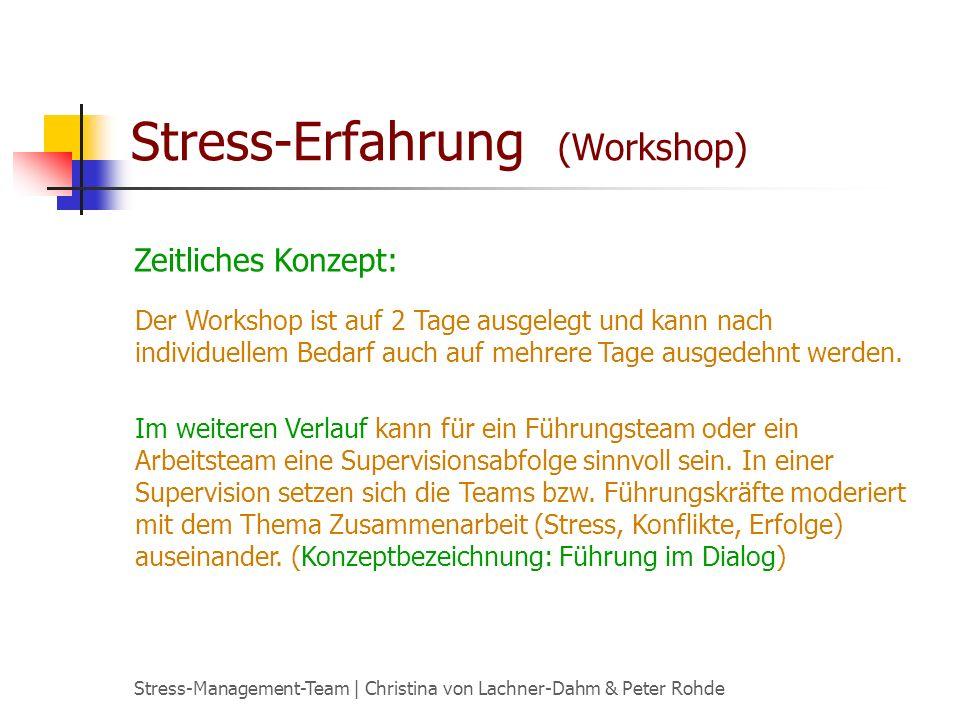 Stress-Management-Team | Christina von Lachner-Dahm & Peter Rohde Stress-Erfahrung (Workshop) Zeitliches Konzept: Der Workshop ist auf 2 Tage ausgelegt und kann nach individuellem Bedarf auch auf mehrere Tage ausgedehnt werden.