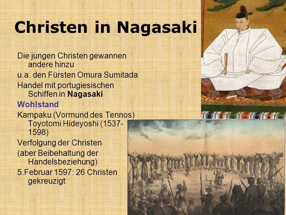 Christen in Nagasaki Die jungen Christen gewannen andere hinzu u.a. den Fürsten Omura Sumitada Handel mit portugiesischen Schiffen in Nagasaki Wohlsta