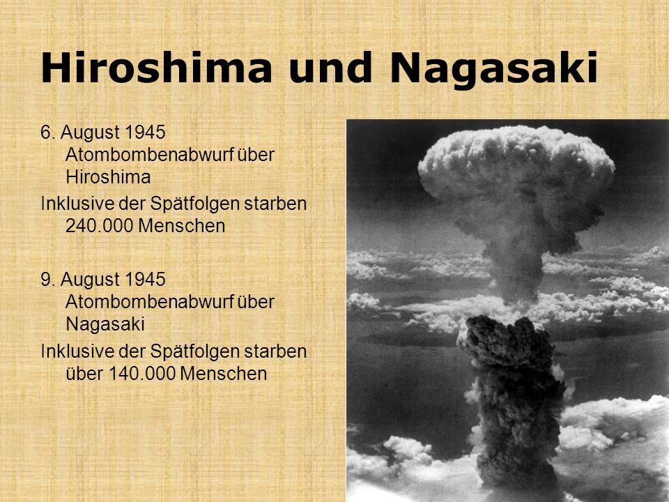 Hiroshima und Nagasaki 6. August 1945 Atombombenabwurf über Hiroshima Inklusive der Spätfolgen starben 240.000 Menschen 9. August 1945 Atombombenabwur