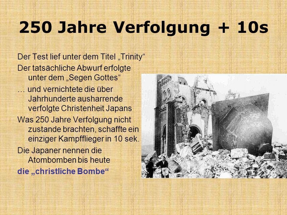 250 Jahre Verfolgung + 10s Der Test lief unter dem Titel Trinity Der tatsächliche Abwurf erfolgte unter dem Segen Gottes … und vernichtete die über Ja