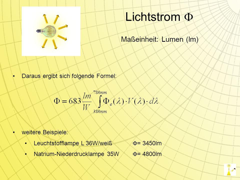 Daraus ergibt sich folgende Formel: Lichtstrom Maßeinheit: Lumen (lm) weitere Beispiele: Leuchtstofflampe L 36W/weiß = 3450lm Natrium-Niederdrucklampe 35W = 4800lm