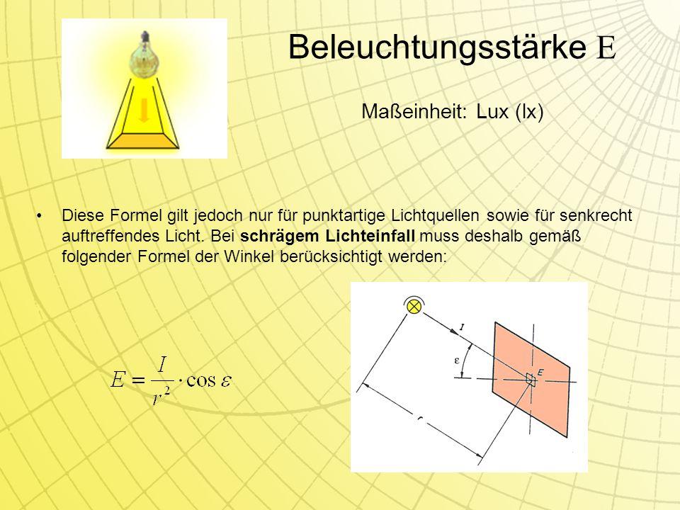 Beleuchtungsstärke E Diese Formel gilt jedoch nur für punktartige Lichtquellen sowie für senkrecht auftreffendes Licht.