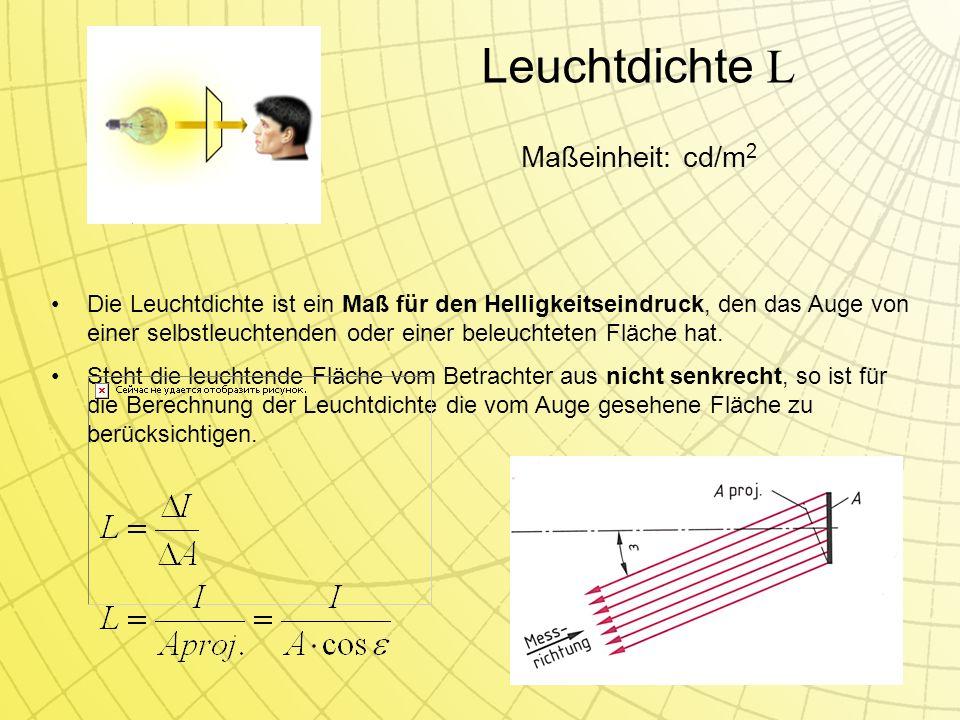 Die Leuchtdichte ist ein Maß für den Helligkeitseindruck, den das Auge von einer selbstleuchtenden oder einer beleuchteten Fläche hat.