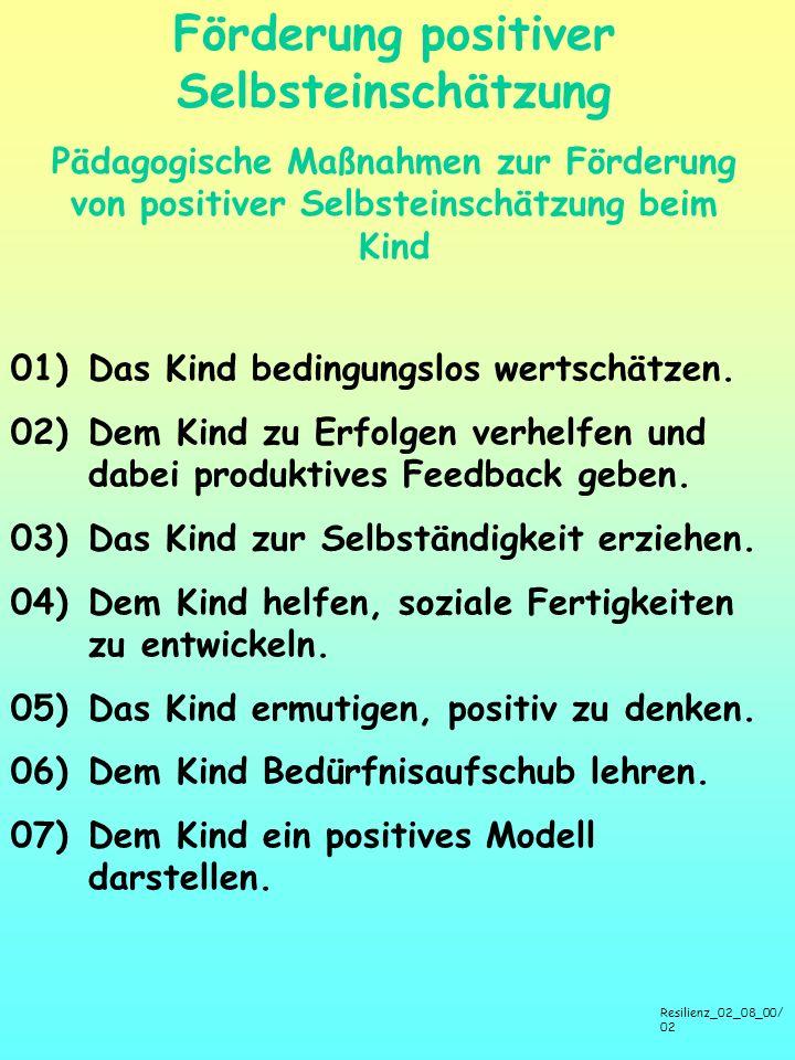 Förderung positiver Selbsteinschätzung Pädagogische Maßnahmen zur Förderung von positiver Selbsteinschätzung beim Kind 01)Das Kind bedingungslos wertschätzen.