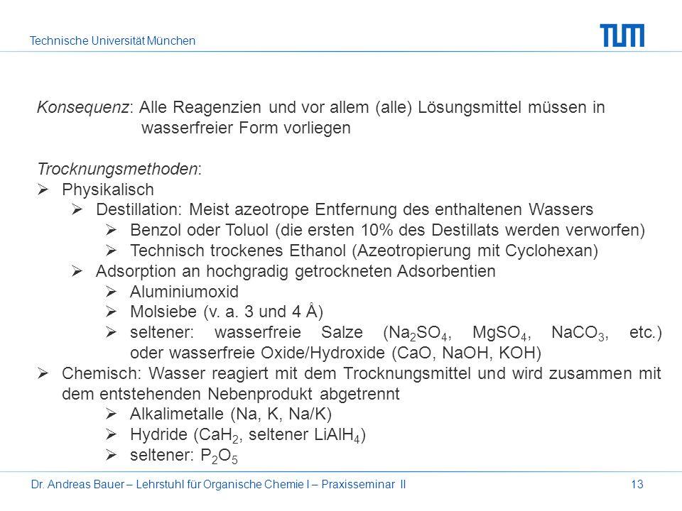 Technische Universität München Dr. Andreas Bauer – Lehrstuhl für Organische Chemie I – Praxisseminar II13 Konsequenz: Alle Reagenzien und vor allem (a