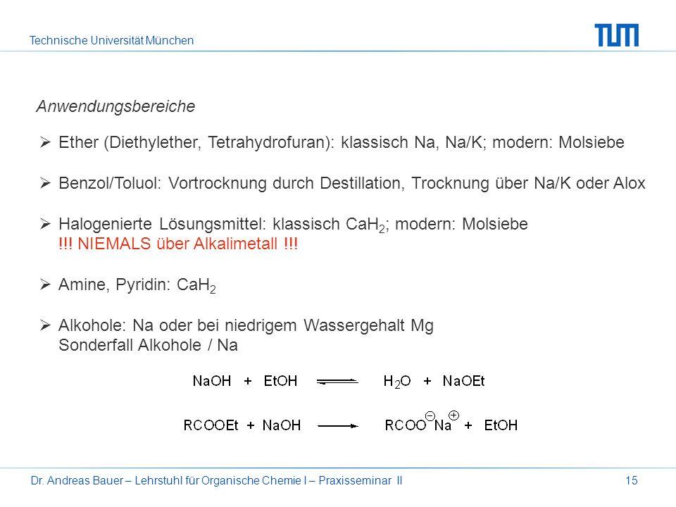 Technische Universität München Dr. Andreas Bauer – Lehrstuhl für Organische Chemie I – Praxisseminar II15 Anwendungsbereiche Ether (Diethylether, Tetr