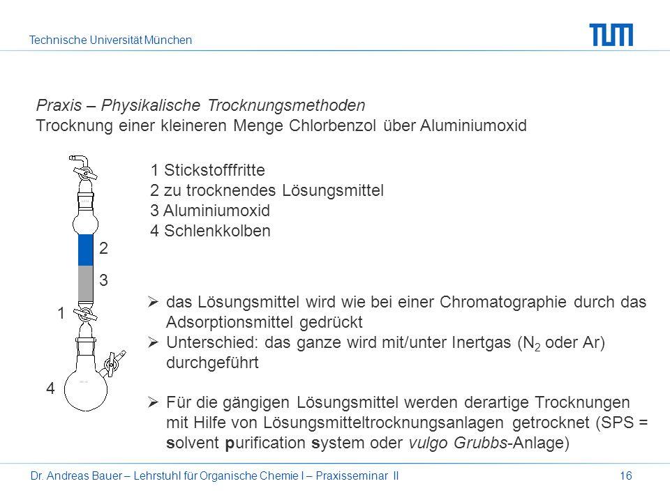 Technische Universität München Dr. Andreas Bauer – Lehrstuhl für Organische Chemie I – Praxisseminar II16 Praxis – Physikalische Trocknungsmethoden Tr