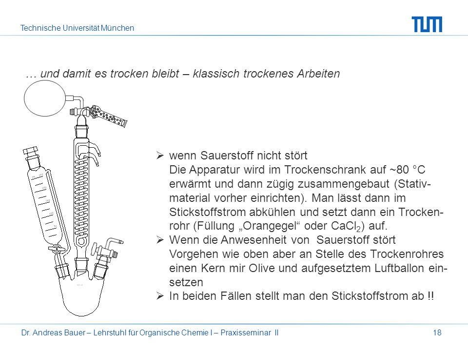 Technische Universität München Dr. Andreas Bauer – Lehrstuhl für Organische Chemie I – Praxisseminar II18 … und damit es trocken bleibt – klassisch tr
