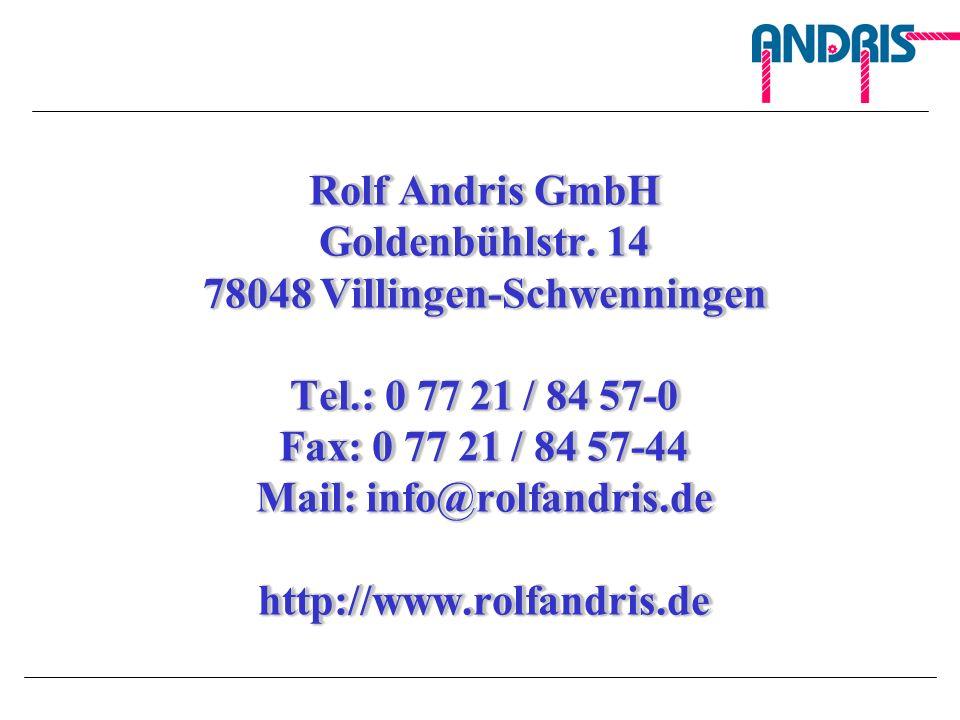 Rolf Andris GmbH Goldenbühlstr. 14 78048 Villingen-Schwenningen Tel.: 0 77 21 / 84 57-0 Fax: 0 77 21 / 84 57-44 Mail: info@rolfandris.de http://www.ro