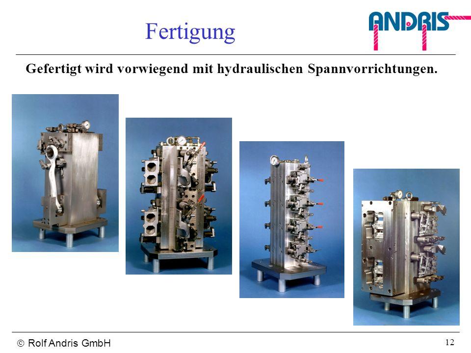 Rolf Andris GmbH 12 Fertigung Gefertigt wird vorwiegend mit hydraulischen Spannvorrichtungen.
