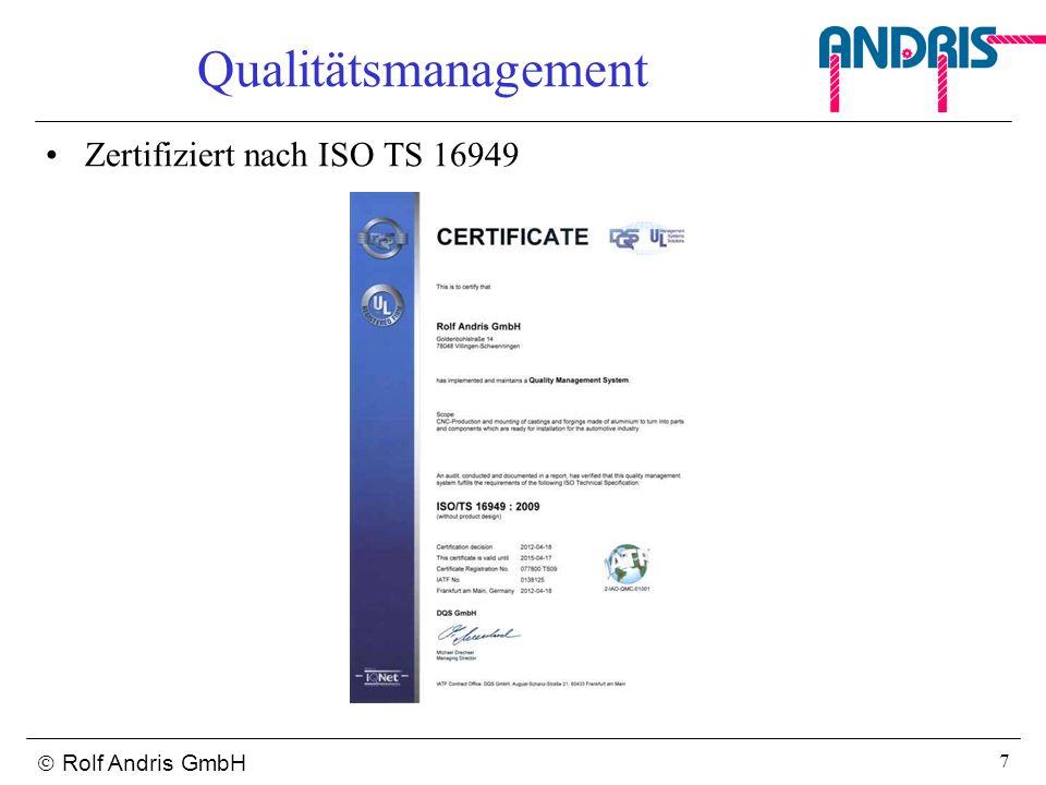Rolf Andris GmbH 7 Qualitätsmanagement Zertifiziert nach ISO TS 16949
