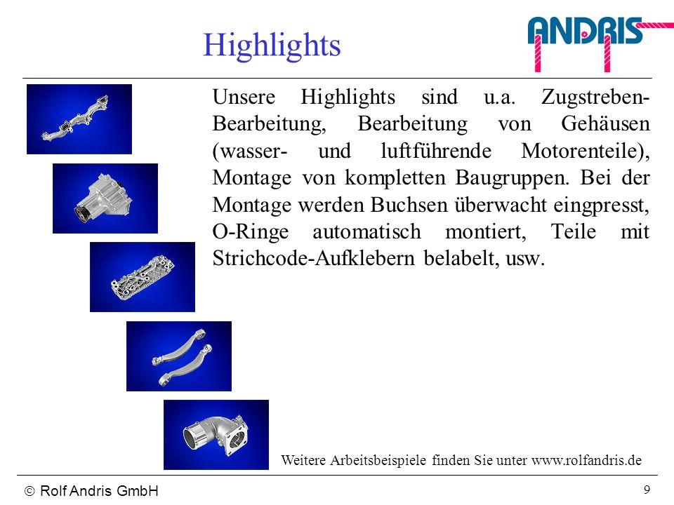 Rolf Andris GmbH 9 Highlights Unsere Highlights sind u.a. Zugstreben- Bearbeitung, Bearbeitung von Gehäusen (wasser- und luftführende Motorenteile), M