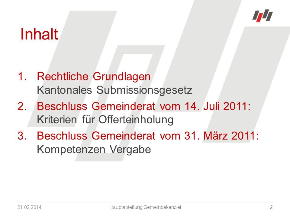 21.02.2014Hauptabteilung Gemeindekanzlei2 Inhalt 1.Rechtliche Grundlagen Kantonales Submissionsgesetz 2.Beschluss Gemeinderat vom 14.
