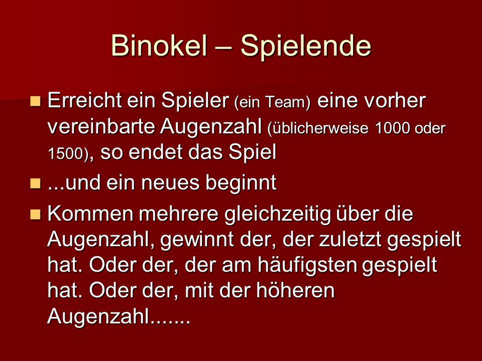 Binokel – Spielende Erreicht ein Spieler (ein Team) eine vorher vereinbarte Augenzahl (üblicherweise 1000 oder 1500), so endet das Spiel...und ein neues beginnt Kommen mehrere gleichzeitig über die Augenzahl, gewinnt der, der zuletzt gespielt hat.