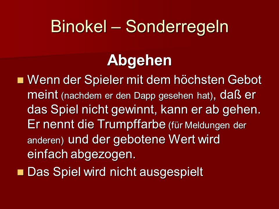 Binokel – Sonderregeln Abgehen Wenn der Spieler mit dem höchsten Gebot meint (nachdem er den Dapp gesehen hat), daß er das Spiel nicht gewinnt, kann er ab gehen.