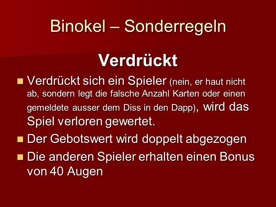 Binokel – Sonderregeln Verdrückt Verdrückt sich ein Spieler (nein, er haut nicht ab, sondern legt die falsche Anzahl Karten oder einen gemeldete ausser dem Diss in den Dapp), wird das Spiel verloren gewertet.