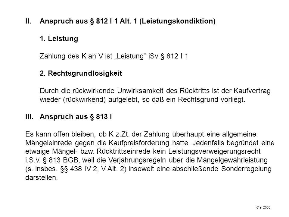 II.Anspruch aus § 812 I 1 Alt.1 (Leistungskondiktion) 1.