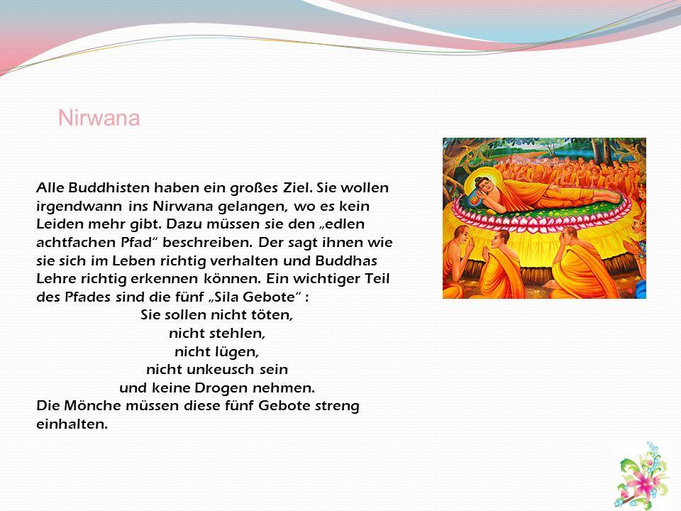 Nirwana Alle Buddhisten haben ein großes Ziel. Sie wollen irgendwann ins Nirwana gelangen, wo es kein Leiden mehr gibt. Dazu müssen sie den edlen acht
