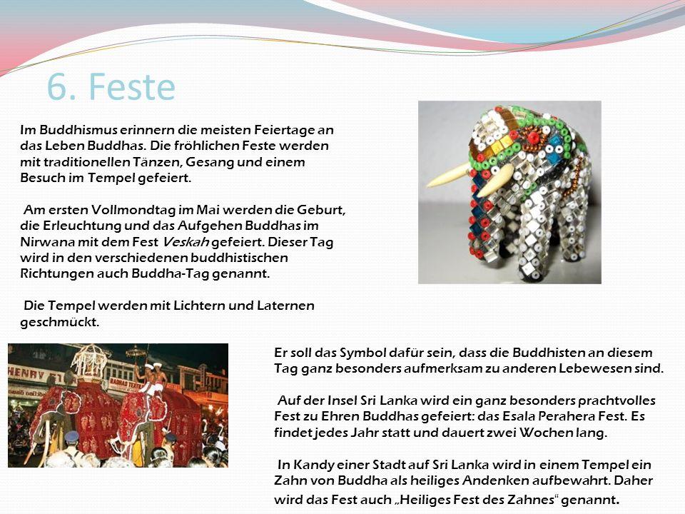 6. Feste Im Buddhismus erinnern die meisten Feiertage an das Leben Buddhas. Die fröhlichen Feste werden mit traditionellen Tänzen, Gesang und einem Be